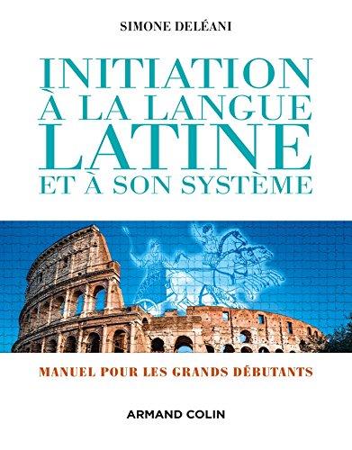 9782200601812: Initiation � la langue latine et � son syst�me - 4e �d. NP - Manuel pour les grands d�butants