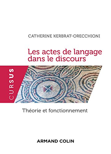 Les actes de langage dans le discours: Catherine Kerbrat-Orecchioni