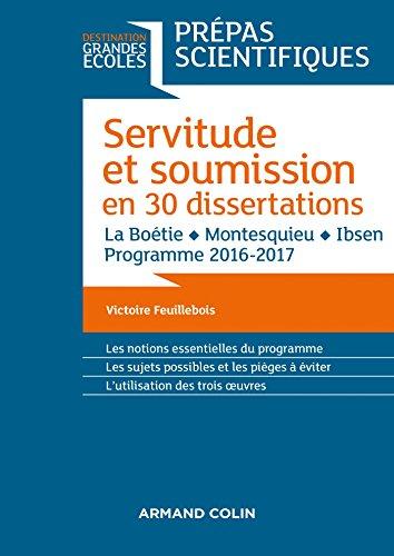9782200613808: Servitude et Soumission en 30 dissertations - Prépas scientifiques 2016-2017: La Boétie, Montesquieu, Ibsen