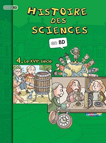 9782203012912: Histoire des sciences en BD, Tome 4 : Le XVIIe siècle