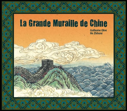 La Grande Muraille de Chine: HE ZHIHONG GUILLAUME OLIVE