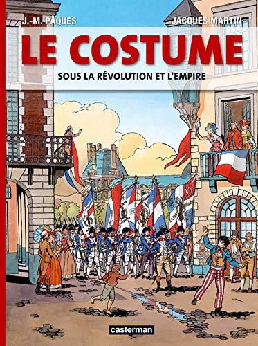 LE COSTUME SOUS LA REVOLUTION ET L'EMPIRE: MARTIN/PAQUES