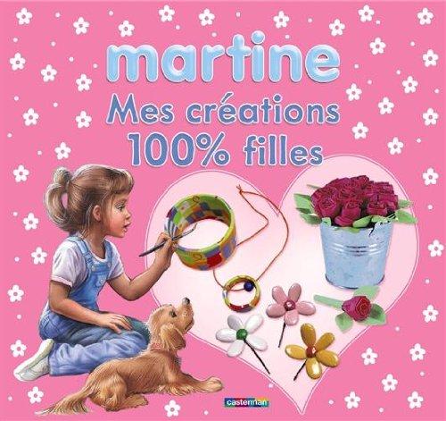 Mes créations 100% filles (Martine): Casterman
