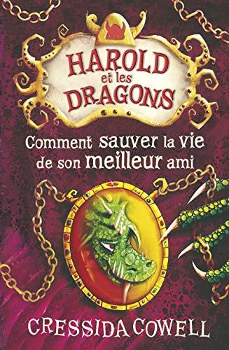 HAROLD ET LES DRAGONS T.09 : COMMENT SAUVER LA VIE DE SON MEILLEUR AMI: COWELL CRESSIDA