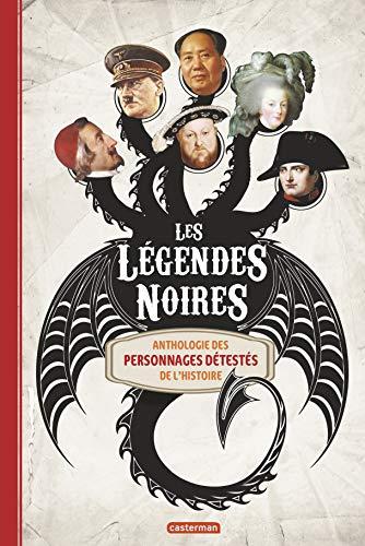 LÉGENDES NOIRES (LES) : ANTHOLOGIE DES PERSONNAGES DÉTESTÉS DE L'HISTOIRE...