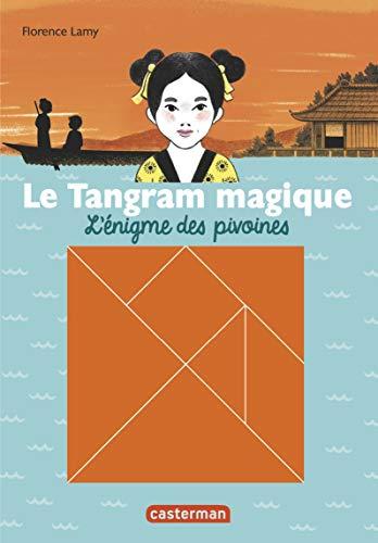 9782203081178: Le Tangram magique, Tome 1 : L'énigme des pivoines : Avec un tangram magnétique offert