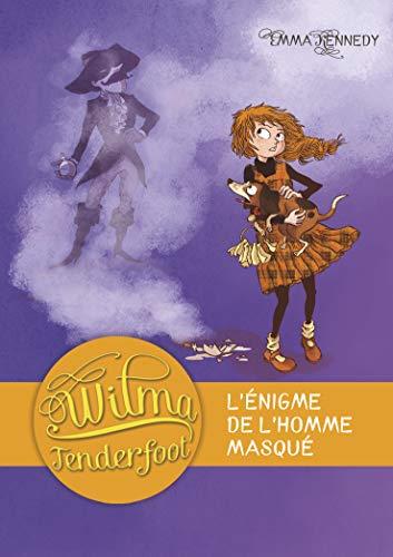 WILMA TENDERFOOT T.04 : L'ÉNIGME DE L'HOMME MASQUÉ: KENNEDY EMMA