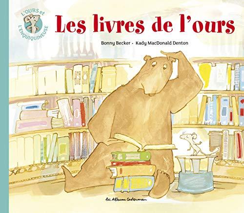 OURS ET L'ENQUIQUINEUSE (L') T.05 : LES LIVRES DE L'OURS: BECKER BONNY