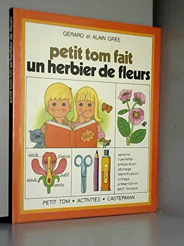 Petit Tom fait un herbier de fleurs.: GREE Gérard et