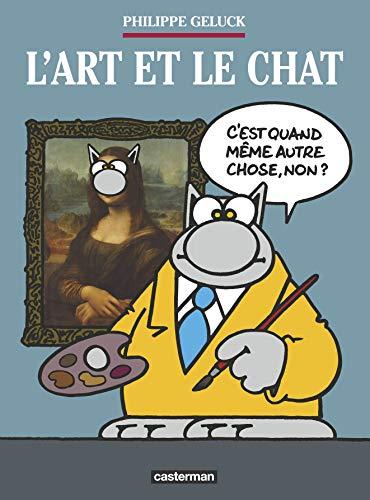 CHAT (LE) : L'ART ET LE CHAT N.É.: GELUCK PHILIPPE