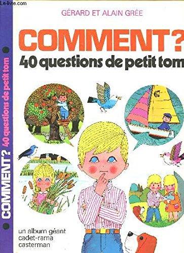 Comment ? 40 questions de petit Tom: Gérard et Alain