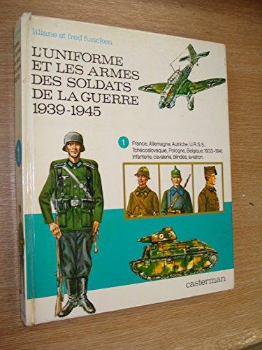 9782203143111: L' Uniforme Et Les Armes Des Soldats De La Guerre 1939 - 1945 - 1 - France - Autriche - Allemagne - U.r.s.s. - Tchéchoslovaquie - Pologne - Belgique - 1933 1941 - Infanterie, Cavalerie, Blindés, Aviation
