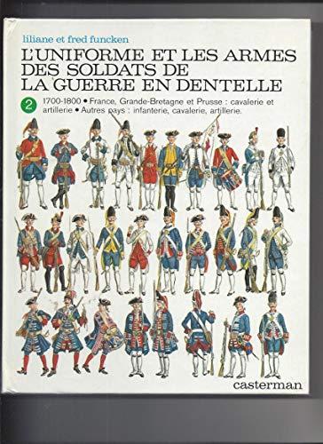 9782203143166: L'Uniforme et les Armes des Soldats de la Guerre en Dentelle. Tome 2. 1700-1800 France, Grande-Bretagne et Prusse: Cavalerie et artillerie, Autres Pays Infanterie, cavalerie, artillerie.