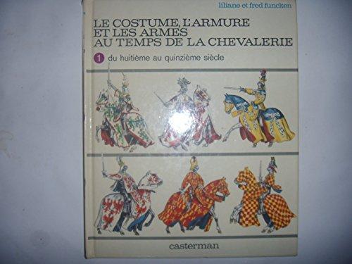 9782203143180: Le costume, l'armure et les armes au temps de la chevalerie