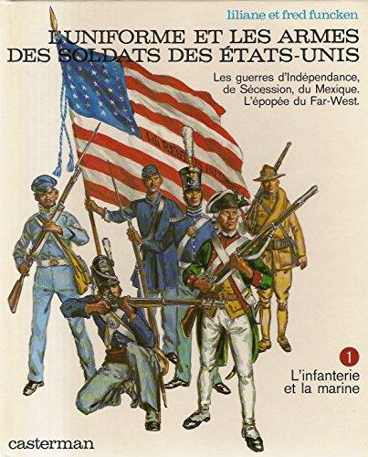 9782203143210: L'uniforme et les armes des soldats des Etats-Unis - Les guerres d'Indépendance, de Sécession, du Mexique.L'épopée du Far-west - Tome 1 : L'infanterie et la marine