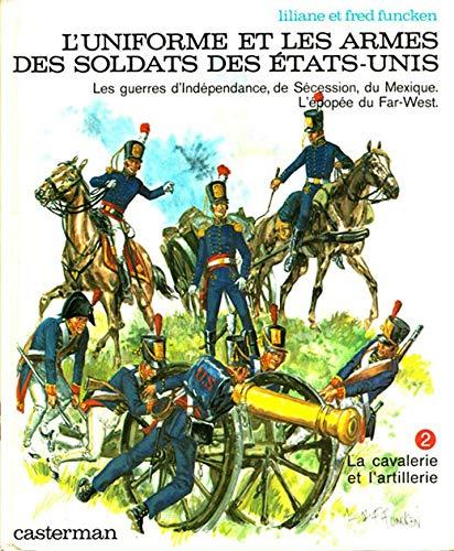 9782203143227: L'uniforme et les armes des soldats des Etats-Unis - Les geurres d'Indépendance, de Sécession, du Mexique.L'épopée du Far-west - Tome 2 : La cavalerie et l'artillerie