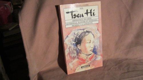 9782203155107: Moi, Tseu hi impératrice de Chine, maternelle, illustre et vénérable, promise à la longévité