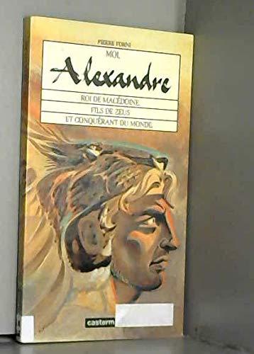 Moi, Alexandre, roi de Macédoine, fils de: Pierre Forni