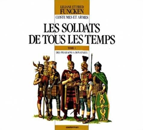 Costumes et Armes. Les Soldats de tous: Funcken, Liliane +