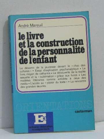 Le Livre et la Construction de la Personnalité de l'Enfant, par André Mareuil.: ...