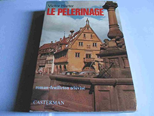 9782203223080: Le pelerinage / roman-feuilleton televise...