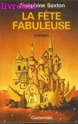 La fete fabuleuse : roman: Saxton Josephine