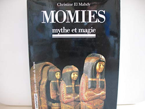"Momies. Mythe et magie. [Collection] ""Dossiers Archives du temps"": EL MAHDY (Christine)"