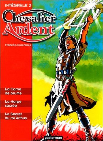 9782203302419: Chevalier Ardent - Intégrale, tome 2 : La Corne de brume - La Harpe sacrée - Le Secret du roi Arthus