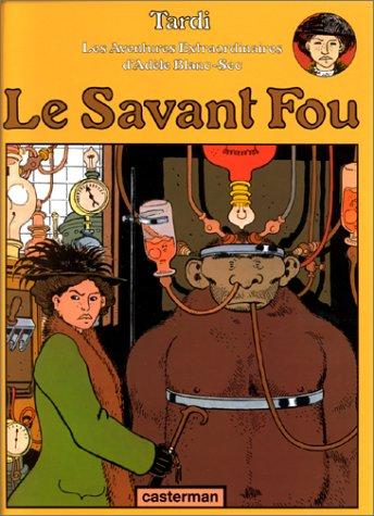 9782203305038: Le Savant Fou (Les Aventures extraordinaires d'Adèle Blanc-sec) (French Edition)