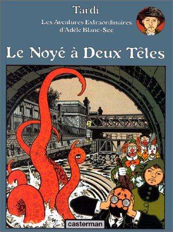 9782203305076: Adèle Blanc-Sec : Le noyé à deux têtes (Adele Blanc Sec)