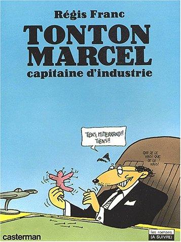 TONTON MARCEL CAPITAINE D' INDUSTRIE: Franc, Regis