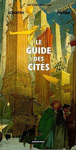 Les Cites Obscures: Le Guide DES Cites (French Edition) (2203380268) by Benoît Peeters; François Schuiten