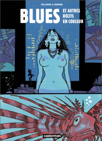 Blues et autres récits en couleurs: Ruben Pellejero et