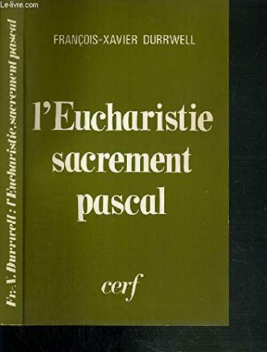 L'Eucharistie, sacrament pascal (French Edition) (2204014680) by F.-X Durrwell