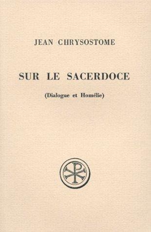 SUR LE SACERDOCE. Dialogue et Homélie, Edition: Jean Chrysostome; Anne-Marie