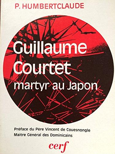 9782204016285: Guillaume Courtet: Dominicain français, martyr au Japon (1590-1637) (French Edition)