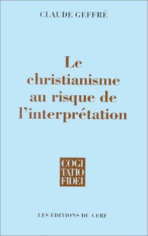 Le christianisme au risque de l'interpretation (Cogitatio: Claude Geffre