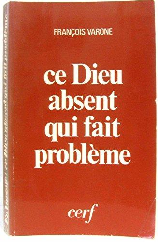 9782204020435: Ce Dieu absent qui fait probleme Religion atheisme et foi: trois regards sur le Mystere cinquieme edition