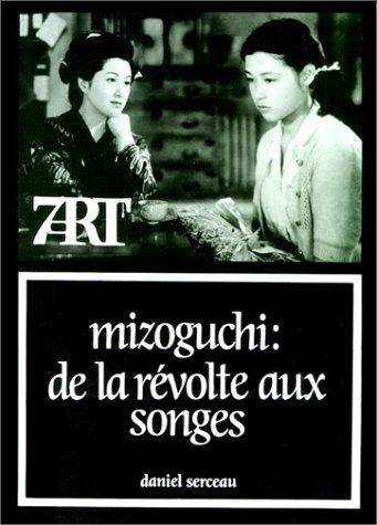 Mizoguchi : de la révolte aux songes --- [ Collection « Septième Art » N&...