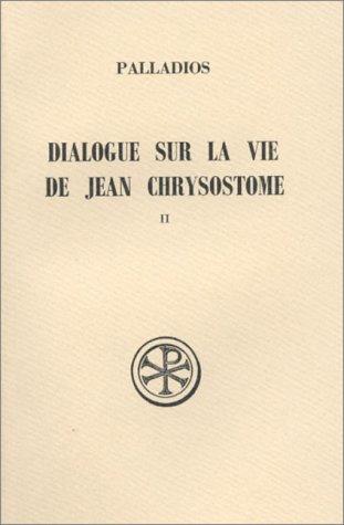 DIALOGUE SUR LA VIE DE JEAN CHRYSOSTOME.: Anne-Marie Malingrey; Pallade