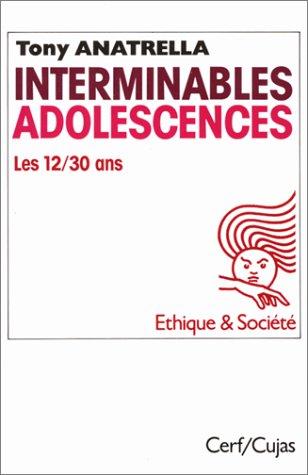 Interminables adolescences: Les 12-30 ans, puberte?, adolescence,: Anatrella, Tony