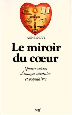 9782204030083: Le Miroir du coeur : Quatre siècles d'images savantes et populaires