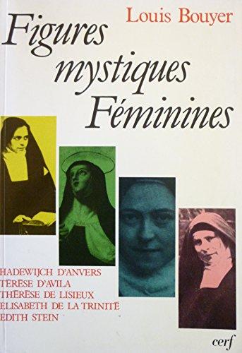 Figures mystiques fe?minines: Hadewijch d'Anvers, Te?re?se d'Avila, The?re?se de Lisieux, ...
