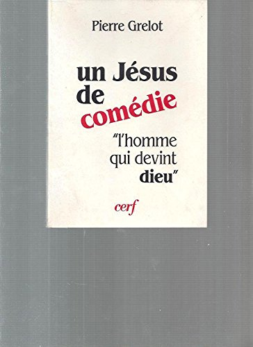 """Un Jésus de comédie: """"l'homme qui devint Dieu"""" (French Edition) (9782204031950) by Pierre Grelot"""