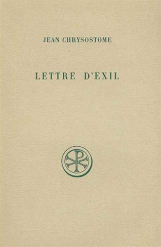 LETTRE D'EXIL A OLYMPIAS ET A TOUS: Chrysostome, Jean/ Malingrey,