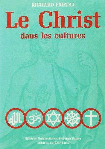 CHRIST DANS LES CULTURES (LE): ESSAI DE THEOLOGIE DES RELIGIONS: FRIEDLI R