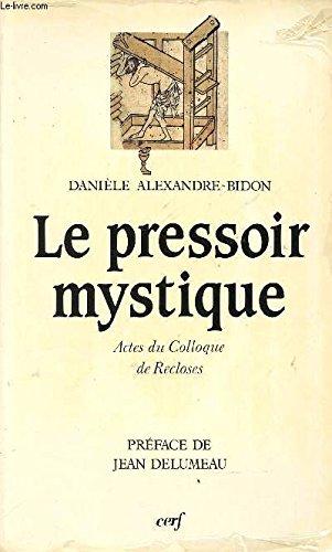 9782204041249: Le Pressoir mystique: Actes du Colloque de Recloses, 27 mai 1989 (Histoire) (French Edition)