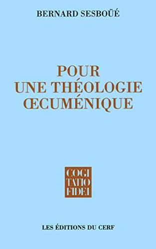 Pour une théologie œcuménique: Eglise et sacrements, eucharistie et ministères, la Vierge Marie (Cogitatio Fidei) (French Edition) (9782204041836) by Bernard Sesboüé
