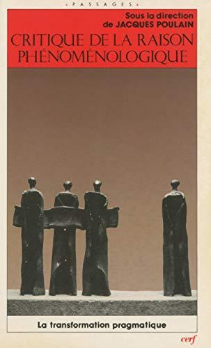 9782204041867: Critique de la raison phenomenologique: La transformation pragmatique : actes du colloque de Vienne, 10-13 mai 1985 (Passages) (French Edition)
