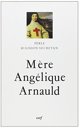 9782204042505: La Mère Angélique Arnauld (1591-1661) d'après ses écrits : Abbesse et réformatrice de Port-Royal